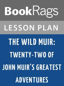 The Wild Muir: Twenty-two of John Muir's Greatest Adventures Lesson Plans