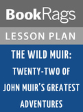 The Wild Muir: Twenty-two of John Muir's Greatest Adventures Lesson Plans