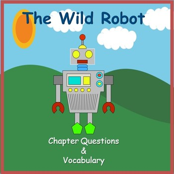 The Wild Robot Chapter Questions and Vocabulary