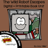 The Wild Robot Escapes Novel Study: Digital Book Unit [Peter Brown]