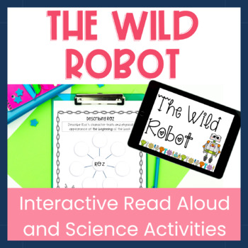 The Wild Robot Interactive Read Aloud Unit with Science Connections!