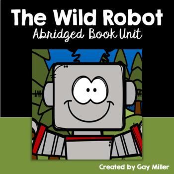 The Wild Robot Abridged Novel Study: vocabulary, comprehension, writing [Brown]