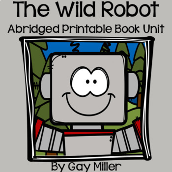 The Wild Robot Abridged Novel Study: vocabulary, comprehension, writing [Brown]