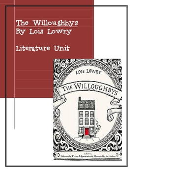 """The Willoughbys"", by L. Lowry, Complete Novel Unit, 52 Pages!!"