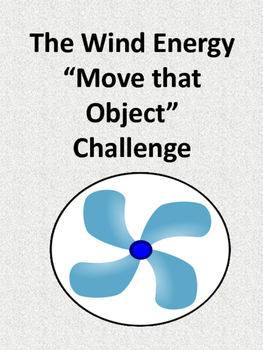 """The Wind Energy """"Move that Object"""" STEM Challenge"""