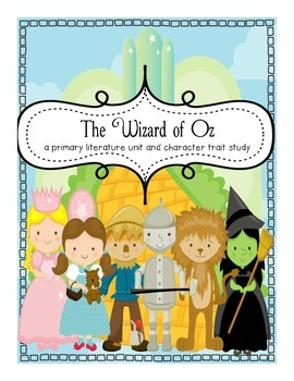 The Wizard of Oz a Primary Literature Unit and Character T