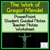 The Work of Gregor Mendel: PowerPoint, Student Guided Notes, and Worksheet