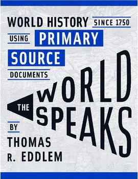 The World Speaks: World History Since 1750 Using Primary Source Documents