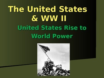 The United States & W W II - The Rise of US Power