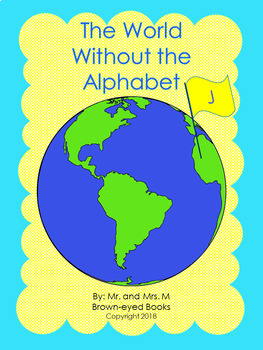 """The World Without the Alphabet """"J"""""""
