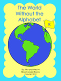 """The World Without the Alphabet """"R"""""""