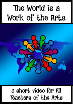 The World is a Work of the Arts; a Free Video for Teachers of the Arts