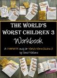 The World's Worst Children 3 WORKBOOK: A complete unit of study