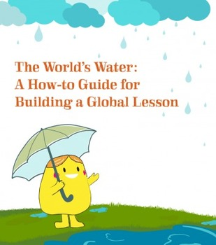 The World's Water: A How-to Guide for Building a Global Lesson
