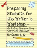 Complete Writer's Workshop Grades 6 - 8 - 10 - 12. An 8-Day Common Core Unit