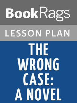 The Wrong Case: A Novel Lesson Plans