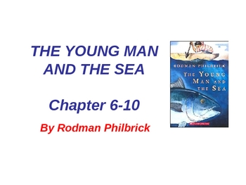 The Young Man and the Sea - Chap. 6-10 ppt.