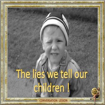 The lies we tell our children ESL adult conversation lesson
