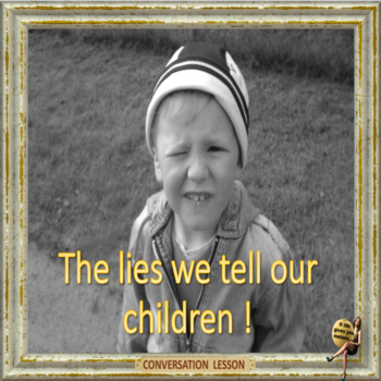 The lies we tell our children ESL adult conversation lesson
