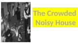 The noisy crowded house