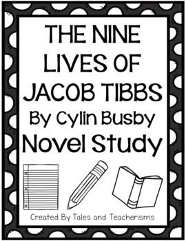The Nine Lives of Jacob Tibbs Written by Cylin Busby Novel Study