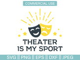 Theater is My Sport Fun Drama Cut File and Clip Art - SVG, PNG, EPS, DXF, JPG
