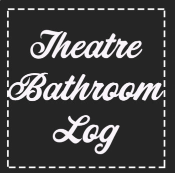 *FREE* Theatre Bathroom Log