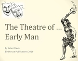 Theatre of Early Man Mini-Unit, History of Theater/Drama
