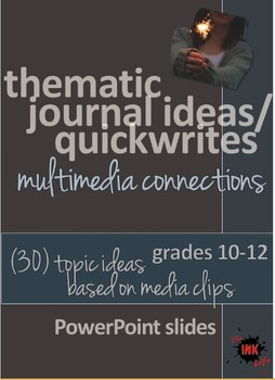 Thematic Journal Ideas/Quickwrites Using Media Clips (30 Powerpoint slides)