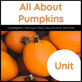 All About Pumpkins Unit (Life Cycle, Parts, and More!)