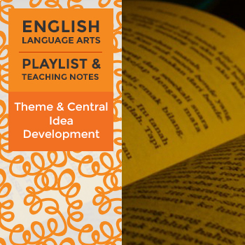 Theme & Central Idea Development - Playlist and Teaching Notes