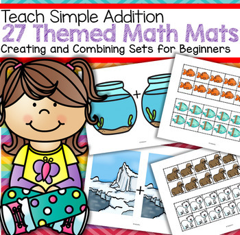 Addition - 27 Themed Math Mats  - Creating and Combining Sets for Beginners