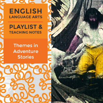 Themes in Adventure Stories - Playlist and Teaching Notes
