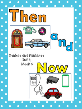 Then and Now, Centers and Printables, Kindergarten Unit 3, Week 6