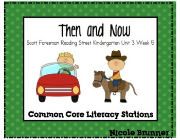 Then and Now Reading Street Unit 3 Week 5 Common Core Literacy Stations