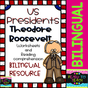 Theodore Roosevelt - American Presidents - Worksheets and Readings - Bilingual