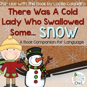 There Was A Cold Lady Who Swallowed Some Snow: A Book Companion For Language