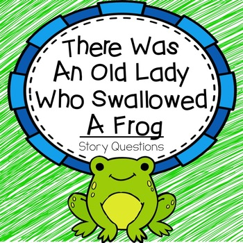 """Story Questions for """"There Was An Old Lady Who Swallowed A Frog"""""""