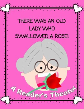 There Was An Old Lady Who Swallowed A Rose -- A Reader's Theater