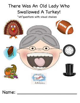 "There Was An Old Lady Who Swallowed A Turkey ""WH"" question"