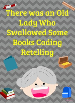 There Was an Old Lady Who Swallowed Some Books Coding to Retell