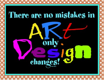 """There are no mistakes in art, only design changes"" - art poster"