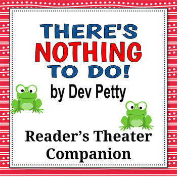 There's Nothing to Do! by Dev Petty - Reader's Theater Companion
