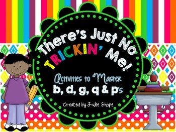 There's Just No Trickin' Me! Activities to Help Confusions of p/q q/g and b/d