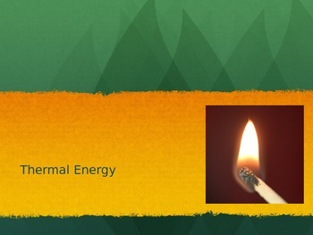 Thermal Energy PowerPoint--Includes Convection, Conduction