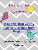 Thick and Thin Questions-How the Finch Got Its Colors A Folktale from Belgium