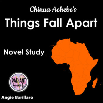 Things Fall Apart Novel Study Chinua Achebe Grades 9-12 Radiant Heart