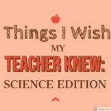 Things I Wish My Teacher Knew: Science Edition