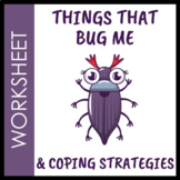 Things that Bug Me Worksheet & Coping Ideas Chart
