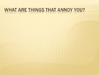 Things that annoy you!